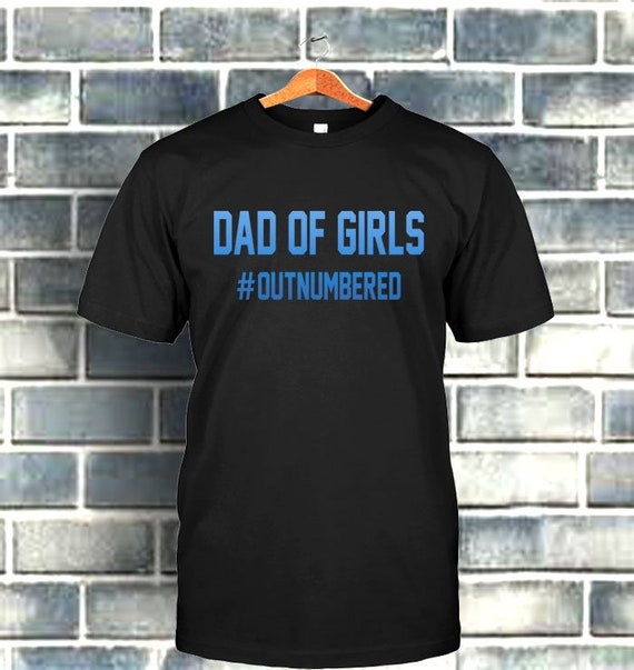 18f9a97c Dad of Girls T Shirt Outnumbered Girl Dad Shirt Funny Dad   Etsy
