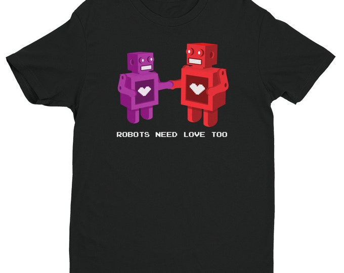 Robots Need Love Too Shirt | Men's Nerdy Shirt | Robot Hearts Shirt