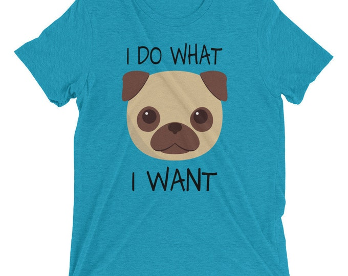 I Do What I Want Pug Shirt | Funny Dog Shirt | Pug Shirt | Pug T Shirt Gifts