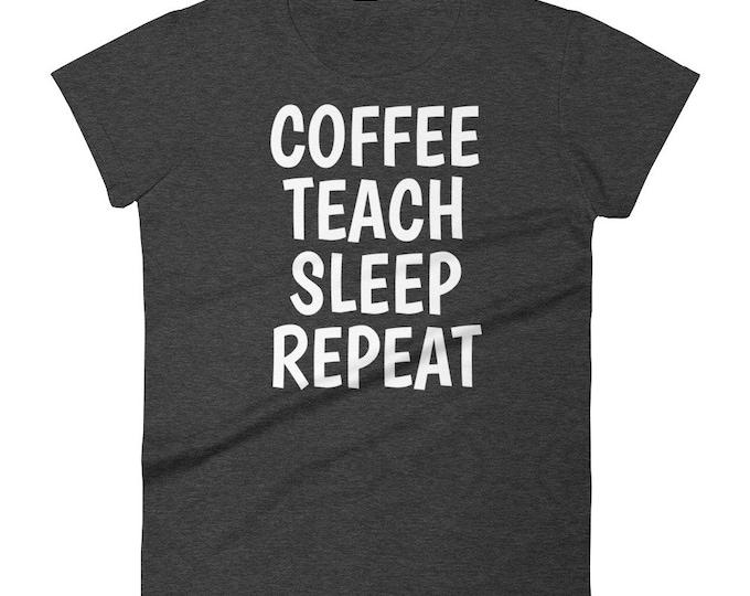 Coffee Teach Sleep Repeat Women's Shirt | Funny Gift | T Shirts for Teachers | Teacher Shirts