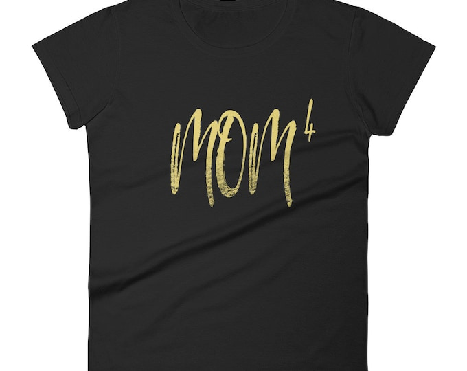 Mother of Four Shirt for Women | Mom T-Shirt | Funny Mom | Mother's Day Gifts | Mom to the 4th Power