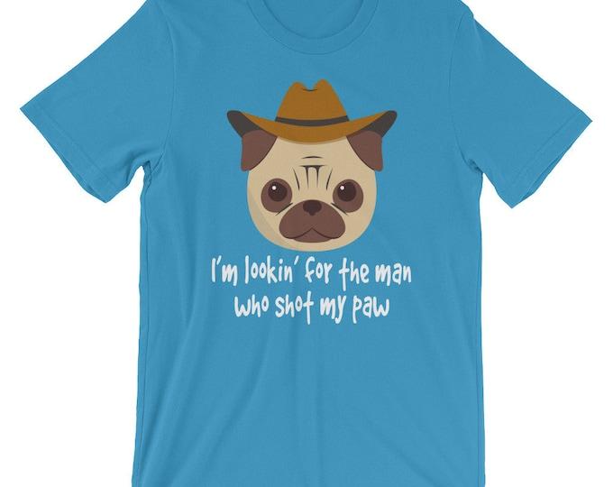 Looking For The Man Who Shot My Paw Pug Unisex Womens Mens Shirt | Funny Pug Shirt, Dog Shirt, Pun Dog Shirt, Pun Pug Shirt
