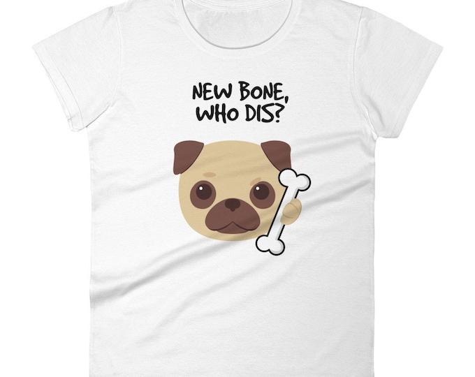 New Bone Who Dis Women's Shirt   Pug Shirt   Funny Dog Shirt
