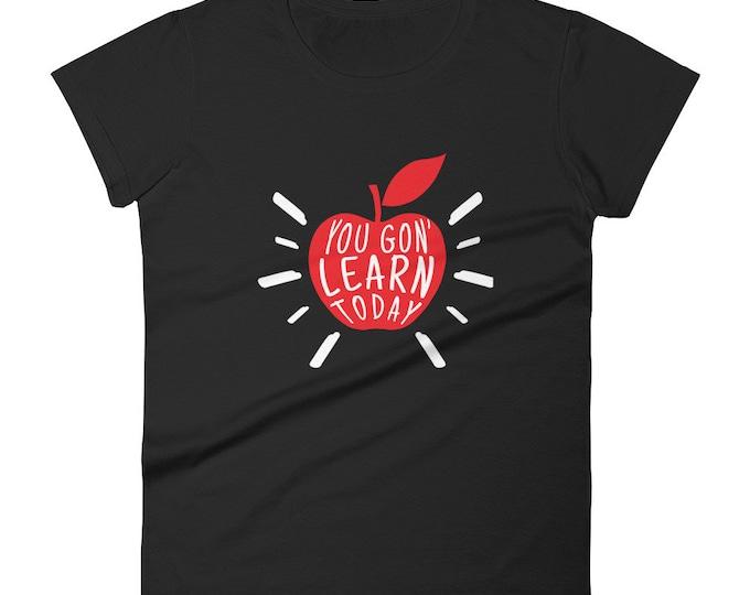 You Gon' Learn Today Shirt   Women's Teacher Shirt   Teaching Shirt For Women   Apple Teacher Shirt