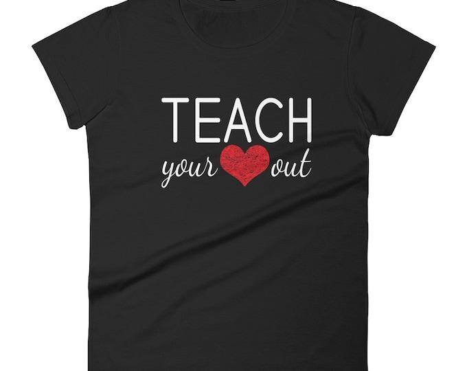 Teach Your Heart Out Women's Shirt   Gifts For Teachers, Teacher Shirt, Valentines Shirt