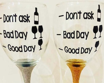 Good day, Bad Day, Don't Ask Glitter Wine Glass