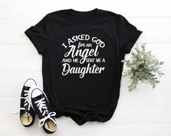 c5f1da96 I Asked God For An Angel And He Sent Me A Daughter T-Shirt