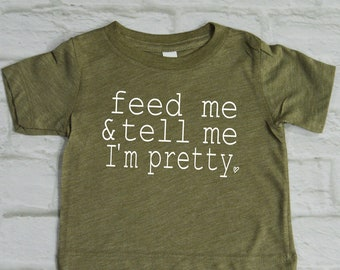Feed Me and Tell Me I'm Pretty Baby Tee