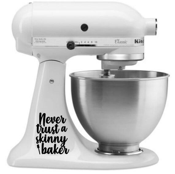 Kitchenaid Mixer Decal Never Trust A Skinny Baker Mixer Decal Custom Decal Kitchenaid Sticker Funny Mixer Decal Kitchenaid Decal