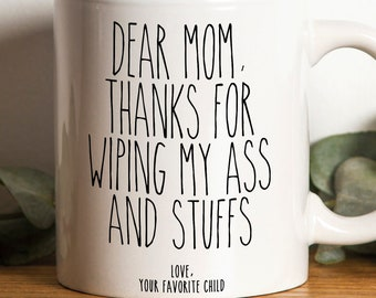 Thanks For Wiping My Ass Mug | Funny Gift for your Mom | Mother's day Gifts | Mom's Birthday Gift | Gift for Mother | Funny Mother Gifts