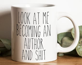 New Funny Writer Gift, Look at me becoming an author and shit, Gift For New Writer, Writer Mugs, New Author Gift, Writing Graduation Gifts