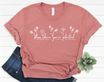 Bloom Where You're PLANTED - Graphic Tee - Flower Tee - Mauve - Bella + Canvas - Unisex