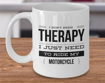 Don't need therapy just need to ride my motorcycle coffee mug