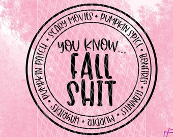 You Know... Fall Shit SVG |  Digital Cut File || Cricut svg | Cameo svg | Cutting File | SVG Quote | SVG for Tumbler | Fall svg | Funny svg