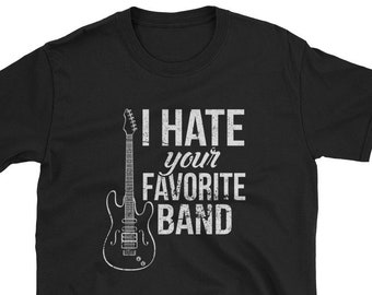5a02af4841 I Hate Your Favorite Band Musician Funny Unpopular Opinion Emo Hipster Rock  Punk Live Music Guitar Cute Gift Short-Sleeve Unisex T-Shirt