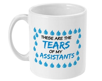 f0ec4730 These Are The Tears Of My Assistants - Coffee Mug - Funny Personal  Assistant Gifts, Gift for Dentists Assistant, Dental, Nursing, Teaching