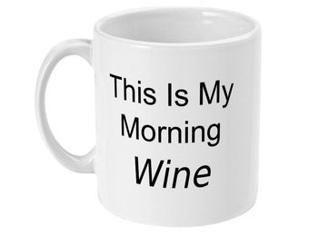 This Is My Morning Wine Mug - Coffee Mug - Wine Gifts for Girlfriend, Sister