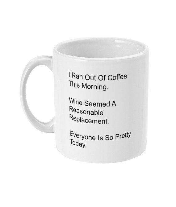 i ran out of coffee this morning mug wine seemed a etsy i ran out of coffee this morning mug wine seemed a reasonable replacement coffee mug mom gift mum gift adult mug bff gift