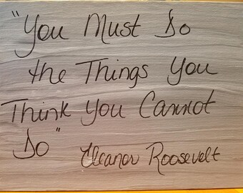 E Roosevelt - You Must Do the Things You Think You Cannot Do
