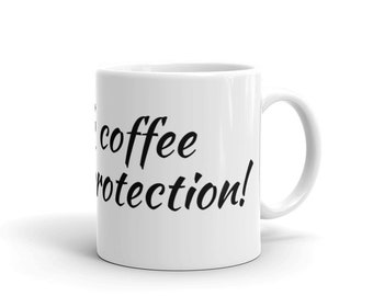 I drink coffee for your protection!