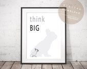think BIG - inspiring PRINTABLE French Bulldog Poster | Motivational and Funny Phrase Office Quote | Inspiring Frenchie Dog Modern Wall Art