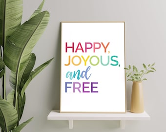 Happy, Joyous, & Free - Encouraging and Inspirational Daily Reminder Recovery Slogans and Quotes Wall Art Printable