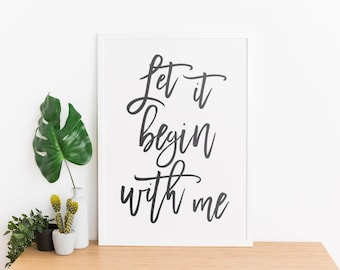 Let It Begin With Me - Encouraging and Inspirational Recovery Quote Wall Art Printable