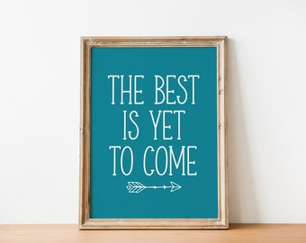 The Best Is Yet To Come - Inspirational Quote Wall Art Printable (INSTANT DOWNLOAD)