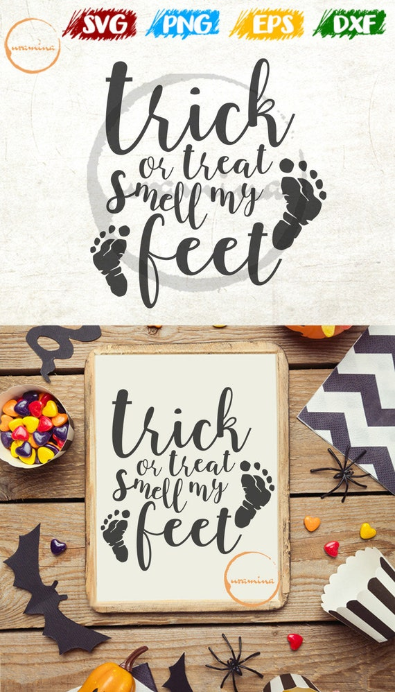 Trick Or Treat Svg Cut Files Smell My Feet Svg Halloween Etsy