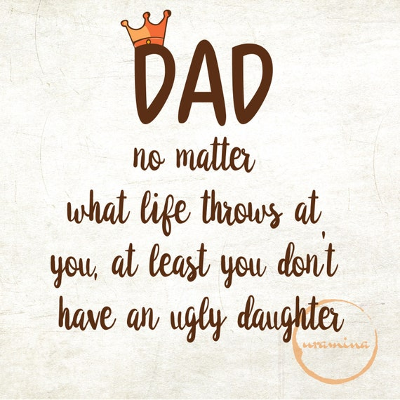 Dad Ugly Daughter Quote Svg Father S Day Svg Dad Svg Etsy