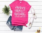 Messy Bun & Getting It Done T-Shirt