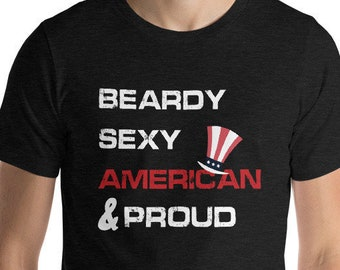 Beardy, Sexy, American and Proud Funny Short-Sleeve Unisex T-Shirt Great Independence Day Gift
