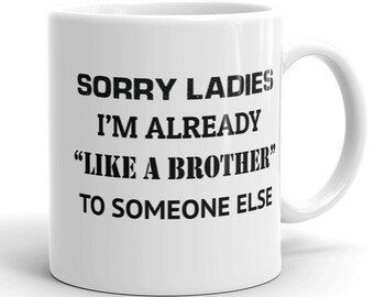 """Sorry ladies, I'm already like a brother to someone else"""" Funny Lad Humour Mug Great Birthday Gift"""