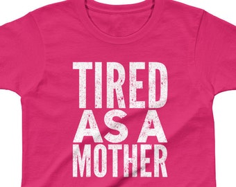 """Tired as a Mother"""" Funny Slogan Ladies' T-shirt for the hard working moms out there"""