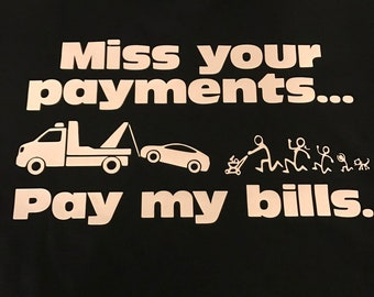 Miss Your Payment Pay my Bills Recovery Repo Repossession Tshirt