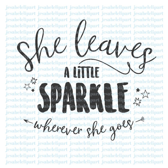 She Leaves A Little Sparkle Wherever She Goes Svg Girl Etsy
