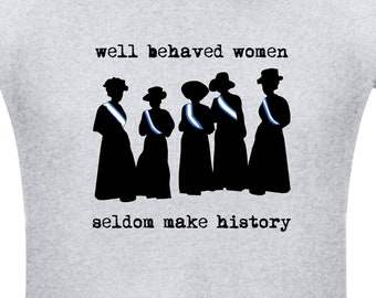 Suffragettes T-Shirt for Women and Girls with quote 'Well Behaved Women Seldom Make History'