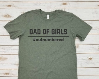 1532a2ad Dad Of Girls, Outnumbered, Girls Dad, Funny Dad, Fathers Day Gift, Daddy's  Girls, Dad Shirt, Dad T-shirt, Gift For Dad, Daddy's Lil Girls