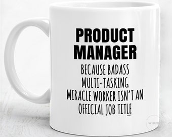 Product Manager Mug For Product Manager Gifts For Product Manager Coffee Mug Funny Product Manager Cup Product Management Birthday MMW0486