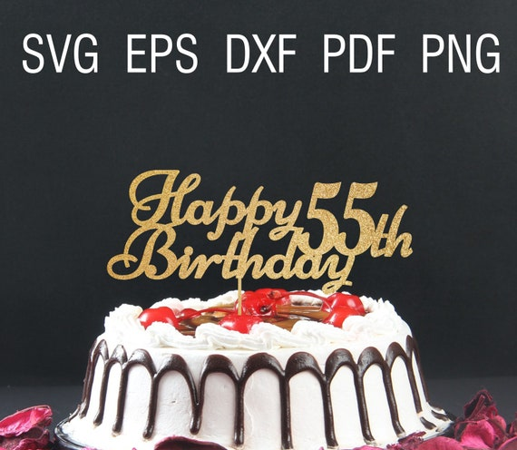 Happy 55th Birthday Svg Cake Topper Party 55 And