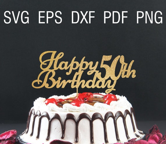 Happy Birthday Svg 50th Cake Topper Fifty And