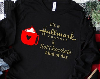 8ae979f48 Its a Hallmark channel and hot chocolate kind of day, movie shirt, hot  cocoa, hallmark shirt, winter shirt, christmas shirt, holiday shirt