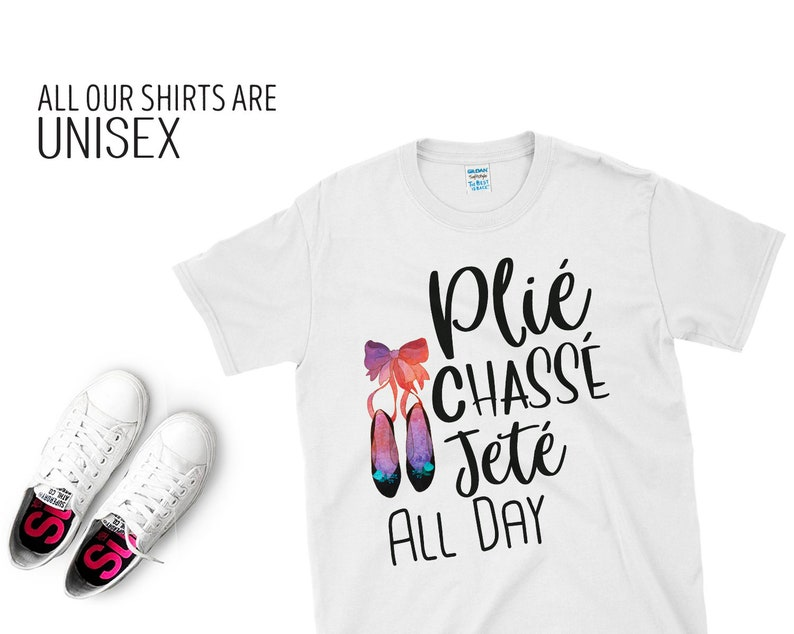 Sale Today Plie Chasse Jete All Day Shirt Ballet Shirt Dance Shirt Ballerina Shirt Ballet Ballerina Dancer Gift Womens Shirt