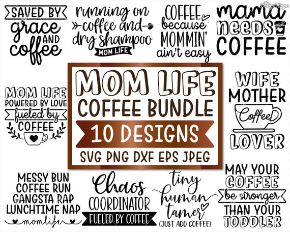 Coffee Mom Svg Bundle Mom Life Svg Funny Mom Quotes Svg Coffee Sayings Svg Designs Shirt Svg Mug Sign Svg Cricut Cut Files Dxf Png