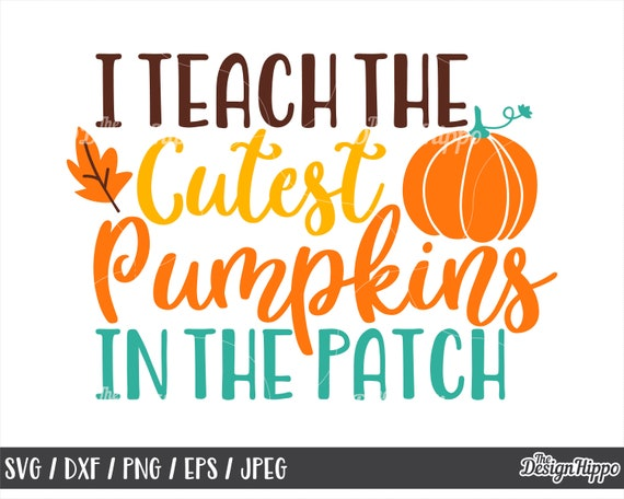 I Teach The Cutest Pumpkins In The Patch Svg I Teach The Etsy