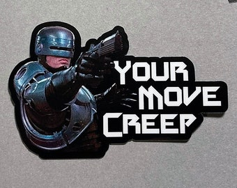 """Your Move Creep! RoboCop Vinyl Sticker! 3"""" All Weather Horror Movie Decal."""