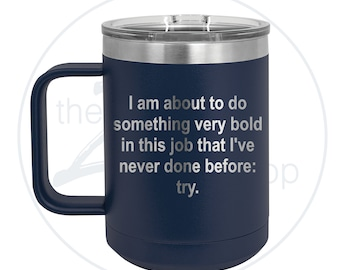 I am about to do  something very bold  in this job that I've never done before: try. The Office - 15oz Insulated Coffee Mug
