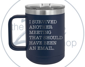 I Survived Another Meeting That Should Have Been An Email - Tumbler