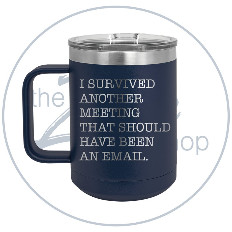 Tumbler I Survived Another Meeting That Should Have Been An Email