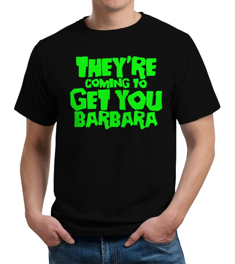 dfac74bf648 They re Coming To Get You Barbara T-Shirt Night of the